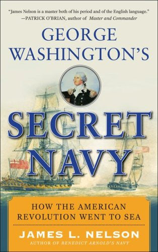 George Washington's Secret Navy: How the American Revolution Went to Sea by N...
