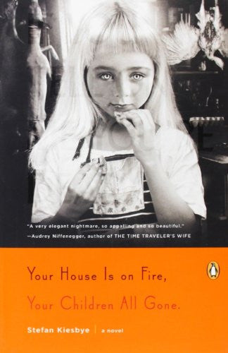 Your House Is on Fire, Your Children All Gone: A Novel [Paperback] by Kiesbye...