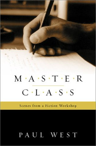 Master Class: Scenes from a Fiction Workshop by West, Paul