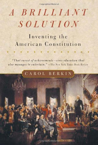 A Brilliant Solution: Inventing the American Constitution [Paperback] by Berk...