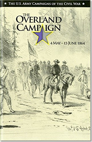 U.S. Army Campaigns of the Civil War: The Overland Campaign, May 4 -June 15, ...