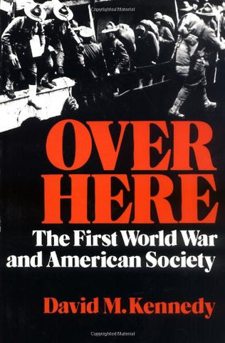Over Here: The First World War and American Society (Galaxy Books) by Kennedy...