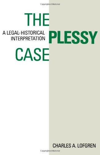The Plessy Case: A Legal-Historical Interpretation [Paperback] by Lofgren, Ch...