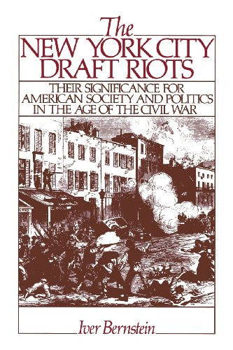 The New York City Draft Riots: Their Significance for American Society and Po...