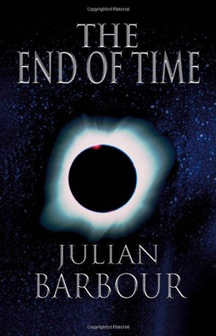 The End of Time: The Next Revolution in Physics [Paperback] by Barbour, Julian