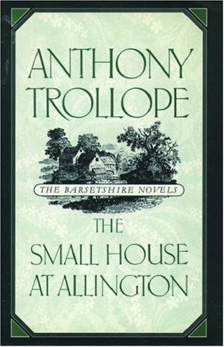 The Small House at Allington (The Barsetshire Novels) by Trollope, Anthony; K...