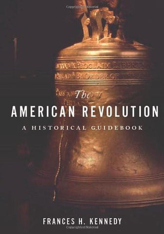 The American Revolution: A Historical Guidebook [Hardcover] by Kennedy, Franc...