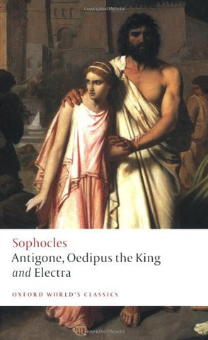 Antigone, Oedipus the King, Electra (Oxford World's Classics) [Paperback] by ...