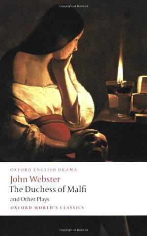 The Duchess of Malfi and Other Plays: The White Devil; The Duchess of Malfi; ...