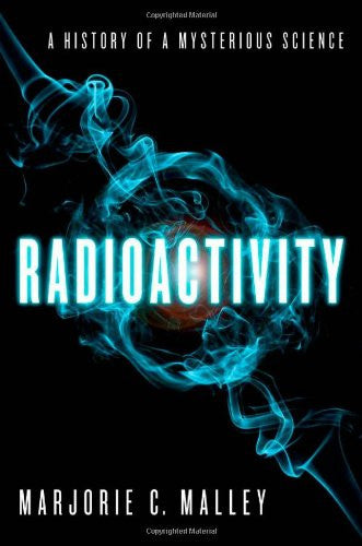 Radioactivity: A History of a Mysterious Science [Hardcover] by Malley, Marjo...