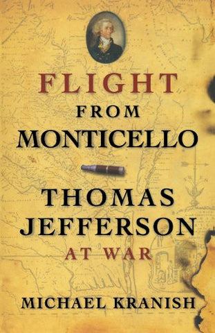Flight from Monticello: Thomas Jefferson at War [Paperback] by Kranish, Michael