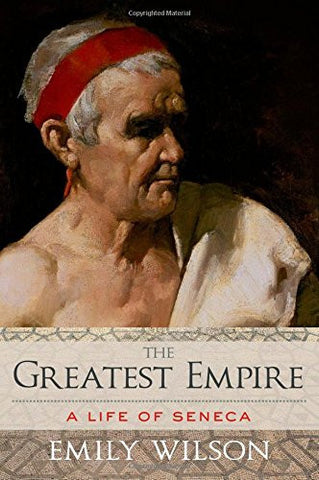 The Greatest Empire: A Life of Seneca [Hardcover] by Wilson, Emily
