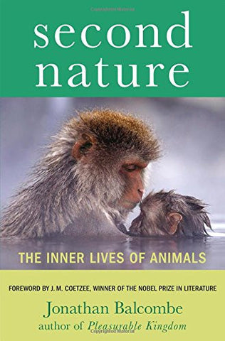 Second Nature: The Inner Lives of Animals (MacSci) by Balcombe, Jonathan; Coe...