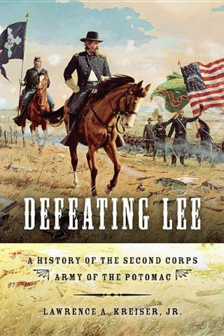 Defeating Lee: A History of the Second Corps, Army of the Potomac [Paperback]...