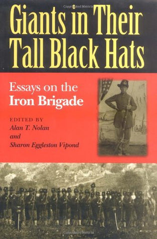 GIANTS IN THEIR TALL BLACK HATS: Essays on the Iron Brigade (Great Lakes Conn...
