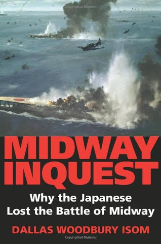 Midway Inquest: Why the Japanese Lost the Battle of Midway (Twentieth-Century...