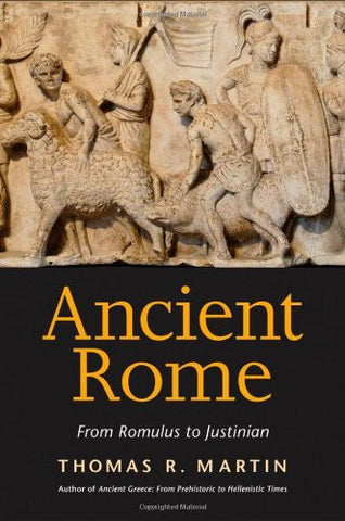 Ancient Rome: From Romulus to Justinian by Martin, Thomas R.