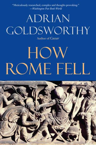 How Rome Fell: Death of a Superpower [Paperback] by Goldsworthy, Adrian