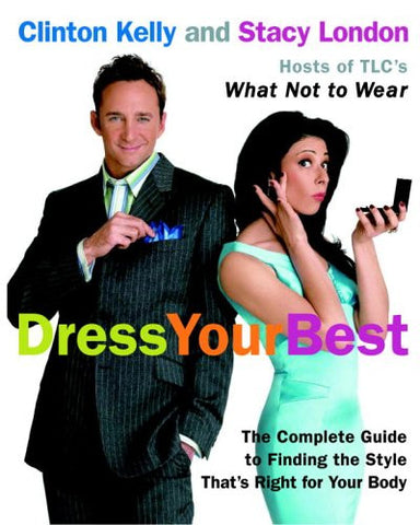 Dress Your Best: The Complete Guide to Finding the Style That's Right for You...
