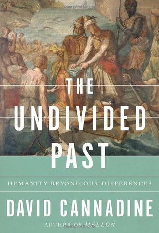 The Undivided Past: Humanity Beyond Our Differences [Deckle Edge] [Hardcover]...