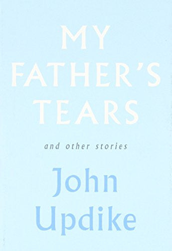 My Father's Tears and Other Stories [Hardcover] by Updike, John