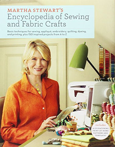 Martha Stewart's Encyclopedia of Sewing and Fabric Crafts: Basic Techniques f...