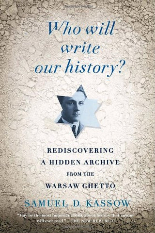 Who Will Write Our History?: Rediscovering a Hidden Archive from the Warsaw G...