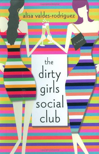 The Dirty Girls Social Club: A Novel by Valdes-Rodriguez, Alisa