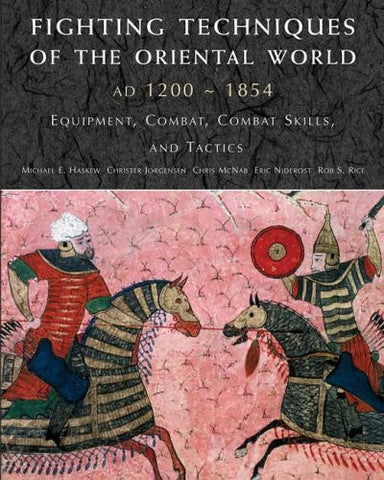 Fighting Techniques of the Oriental World: Equiptment, Combat Skills, and Tac...