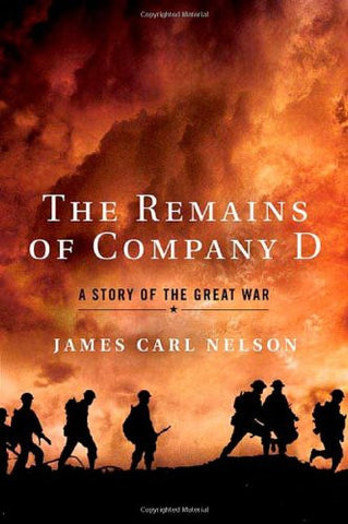 The Remains of Company D: A Story of the Great War by Nelson, James Carl
