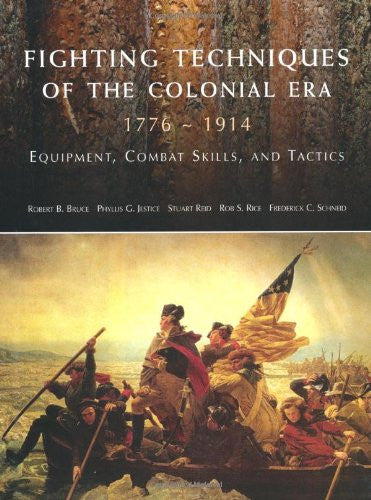 Fighting Techniques of the Colonial Era: 1776--1914 Equipment, Combat Skills ...