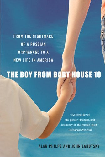 The Boy from Baby House 10: From the Nightmare of a Russian Orphanage to a Ne...