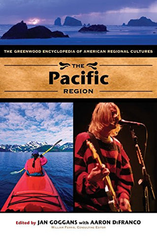 The Pacific Region: The Greenwood Encyclopedia of American Regional Cultures ...