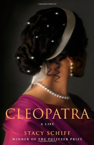 Cleopatra: A Life [Folded Map] [Hardcover] by Schiff, Stacy