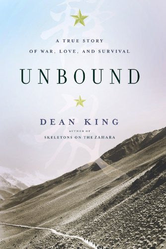 Unbound: A True Story of War, Love, and Survival by King, Dean