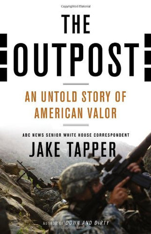 The Outpost: An Untold Story of American Valor by Tapper, Jake