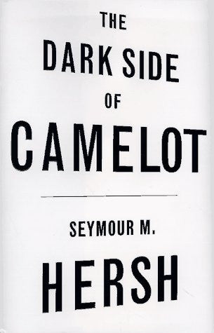 The Dark Side of Camelot by Hersh, Seymour M.