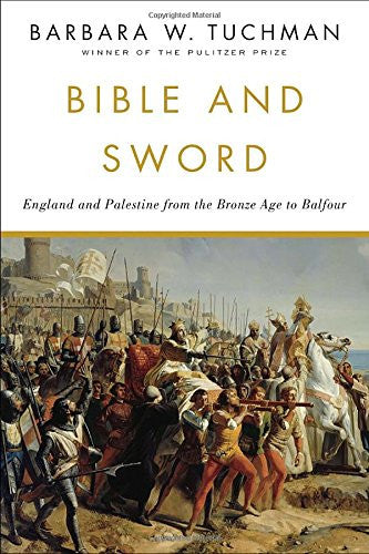 Bible and Sword: England and Palestine from the Bronze Age to Balfour by Tuch...