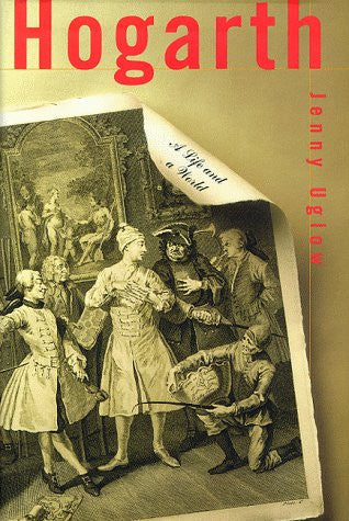 Hogarth: A Life and a World by Jenny Uglow