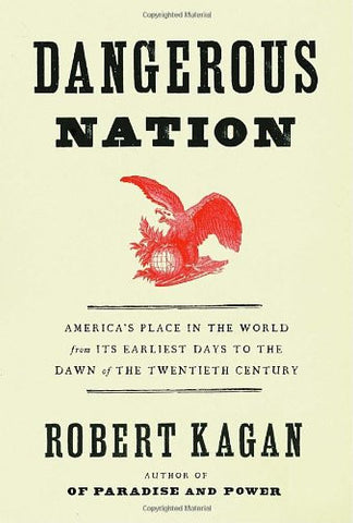 Dangerous Nation: America's Place in the World, from it's Earliest Days to th...