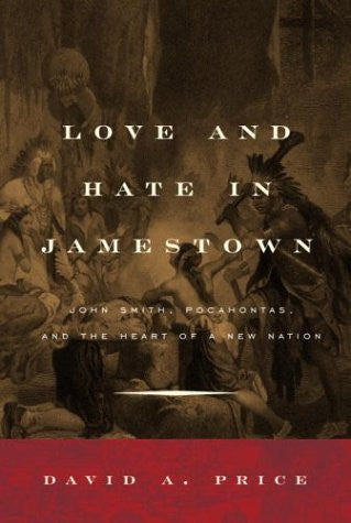 Love and Hate in Jamestown: John Smith, Pocahontas, and the Heart of a New Na...