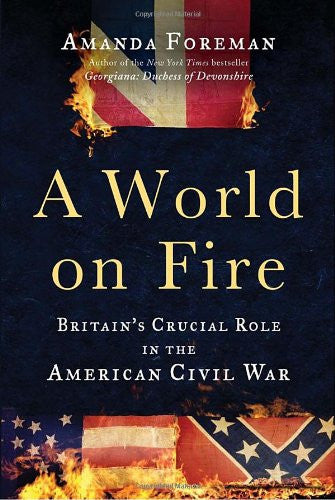 A World on Fire: Britain's Crucial Role in the American Civil War [Deckle Edg...