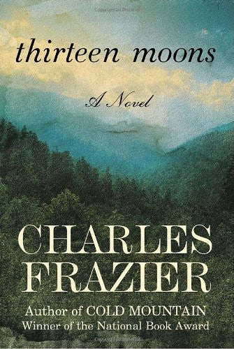 Thirteen Moons: A Novel [Deckle Edge] [Hardcover] by Frazier, Charles