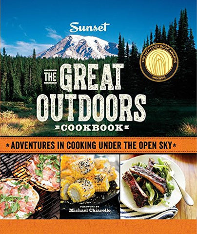 Sunset The Great Outdoors Cookbook: Adventures in Cooking Under the Open Sky ...