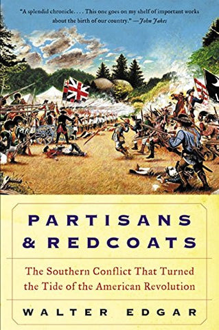Partisans and Redcoats: The Southern Conflict That Turned the Tide of the Ame...