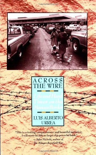 Across the Wire: Life and Hard Times on the Mexican Border [Paperback] by Urr...