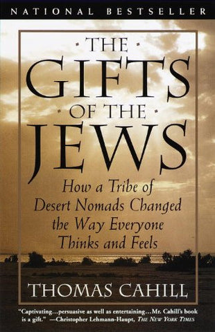 The Gifts of the Jews: How a Tribe of Desert Nomads Changed the Way Everyone ...