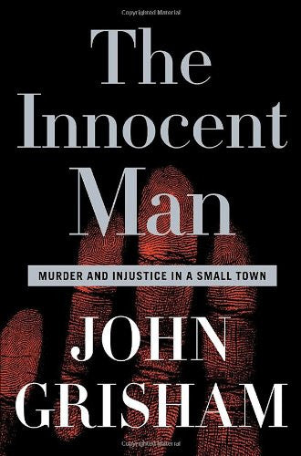 The Innocent Man: Murder and Injustice in a Small Town [Print] [Hardcover] by...
