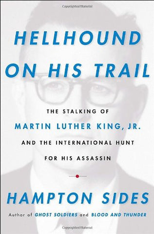 Hellhound on His Trail: The Stalking of Martin Luther King, Jr. and the Inter...