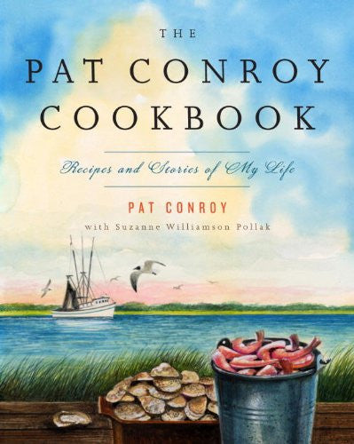 The Pat Conroy Cookbook: Recipes and Stories of My Life [Deckle Edge] by Conr...